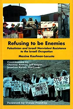 Refusing to Be Enemies: Palestinian and Israeli Nonviolent Resistance to the Israeli Occupation 9780863723421