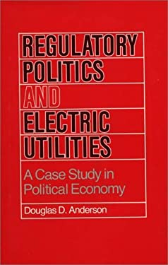 Regulatory Politics and Electric Utilities: A Case Study in Political Economy 9780865690585