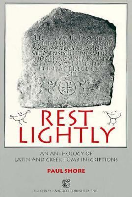 Rest Lightly: An Anthology of Latin and Greek Tomb Inscriptions 9780865163553