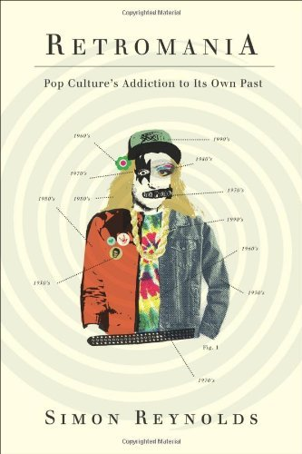 Retromania: Pop Culture's Addiction to Its Own Past 9780865479944