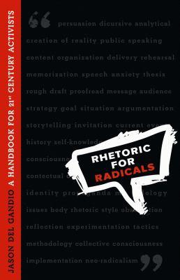 Rhetoric for Radicals: A Handbook for 21st Century Activists 9780865716285