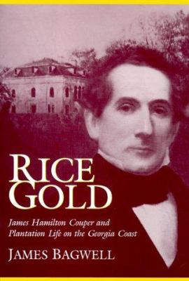 Rice Gold: James Hamilton Couper and Plantation Life on the Georgia Coast 9780865546516