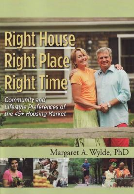 Right House, Right Place, Right Time: Community and Lifestyle Preferences of the 45+ Housing Market 9780867186284