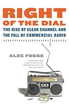 Right of the Dial: The Rise of Clear Channel and the Fall of Commercial Radio 9780865479968
