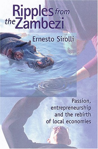 Ripples from the Zambezi: Passion, Entrepreneurship, and the Rebirth of Local Economies 9780865713970