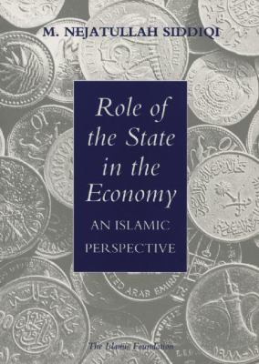 Role of the State in the Economy: An Islamic Perspective 9780860372516