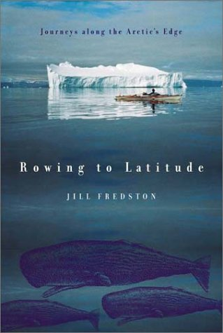 Rowing to Latitude: Journeys Along the Arctic's Edge 9780865476554