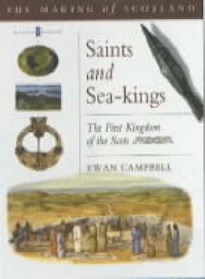 Saints and Sea-Kings: The First Kingdom of the Scots