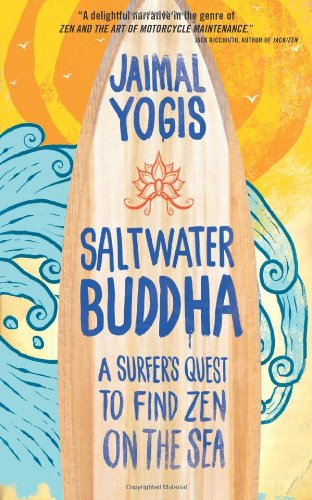 Saltwater Buddha: A Surfer's Quest to Find Zen on the Sea 9780861715350