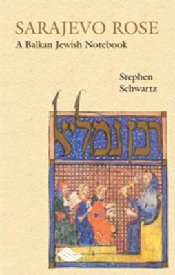 Sarajevo Rose: A Balkan Jewish Notebook 9780863565922