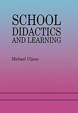 School Didactics and Learning: A School Didactic Model Framing an Analysis of Pedagogical Implications of Learning Theory 9780863777004