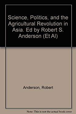 Science, Politics, and the Agricultural Revolution in Asia