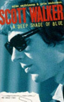 Scott Walker: A Deep Shade of Blue 9780863698774
