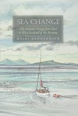 Seachange: The Summer Voyage from East to West Scotland of the Anassa 9780862418571