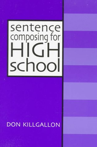 Sentence Composing for High School: A Worktext on Sentence Variety and Maturity 9780867094282