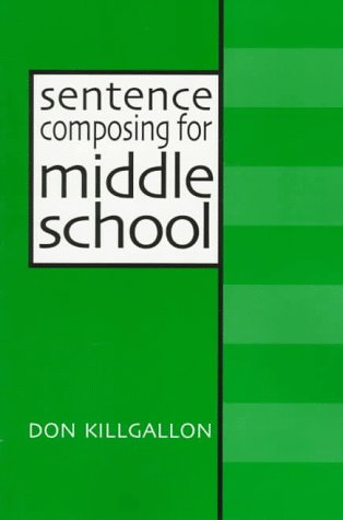 Sentence Composing for Middle School: A Worktext on Sentence Variety and Maturity 9780867094190
