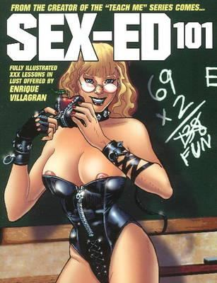Sex Ed 101: Fully Illustrated XXX Lessons in Lust Offered by Enrique Villagran 9780865622111