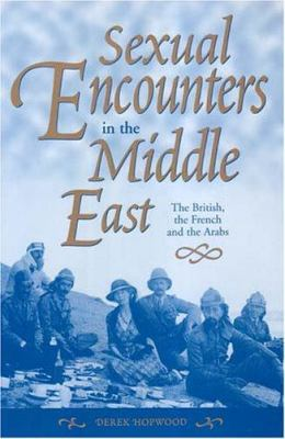 Sexual Encounters in the Middle East: The British, the French and the Arabs 9780863723131