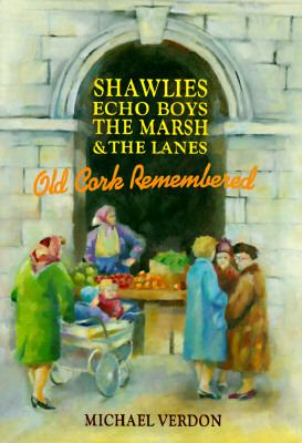 Shawlies, Echo Boys, the Marsh & the Lanes: Old Cork Remembered 9780862782993