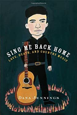 Sing Me Back Home: Love, Death, and Country Music 9780865479609