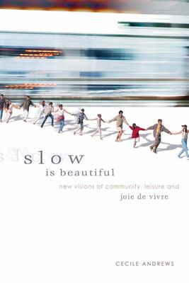 Slow Is Beautiful: New Visions of Community, Leisure and Joie de Vivre 9780865715547