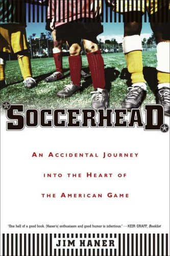 Soccerhead: An Accidental Journey Into the Heart of the American Game 9780865477339