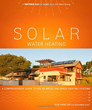 Solar Water Heating: A Comprehensive Guide to Solar Water and Space Heating Systems 9780865715615