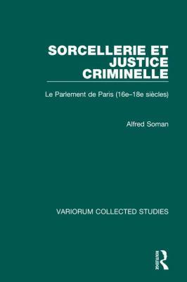 Sorcellerie Et Justice Criminelle: Le Parlement de Paris, 16e-18e Siecles