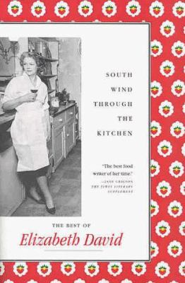 South Wind Through the Kitchen: The Best of Elizabeth David 9780865475755