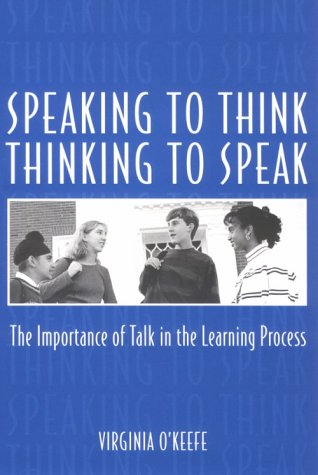 Speaking to Think Thinking to Speak Thinking to Speak: The Importance of Talk in the Learning Process 9780867093582