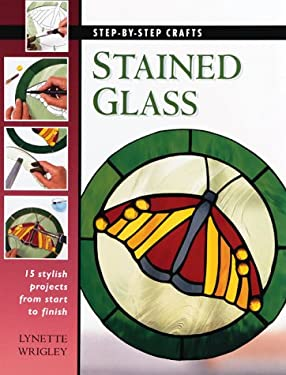 Stained Glass: 15 Stylish Projects from Start to Finish 9780865733473