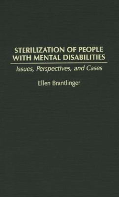 Sterilization of People with Mental Disabilities: Issues, Perspectives, and Cases 9780865692251