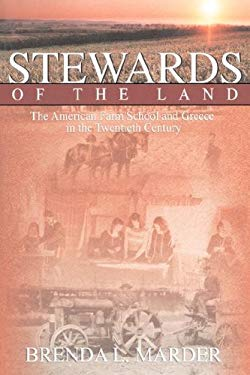 Stewards of the Land: The American Farm School and Greece in the Twentieth Century 9780865548497