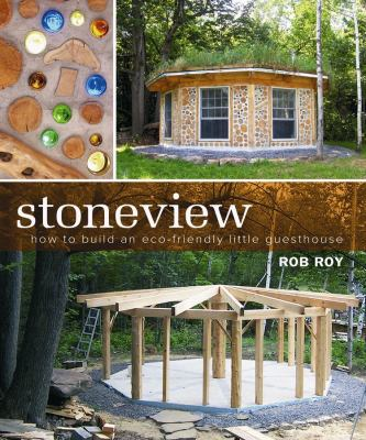 Stoneview: How to Build an Eco-Friendly Little Guesthouse 9780865715974