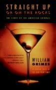 Straight Up or on the Rocks: The Story of the American Cocktail