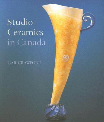 Studio Ceramics in Canada, 1920-2005 9780864924285