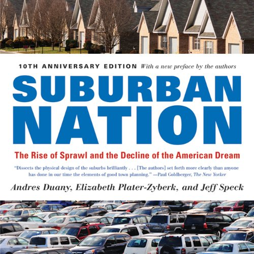 Suburban Nation: The Rise of Sprawl and the Decline of the American Dream 9780865477506