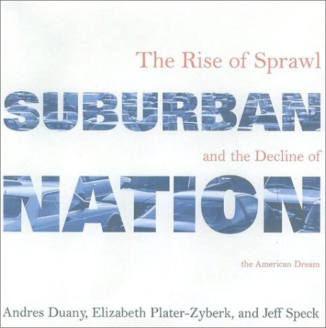 Suburban Nation: The Rise of Sprawl and the Decline of the American Dream 9780865476066