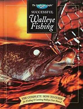 Successful Walleye Fishing: The Complete How-To Guide for Finding & Catching Walleyes Year-Round 9780865730953