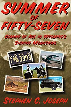 Summer of Fifty-Seven: Coming of Age in Wyoming's Shining Mountains 9780865343672