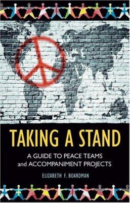 Taking a Stand: A Guide to Peace Teams and Accompaniment Projects 9780865715264
