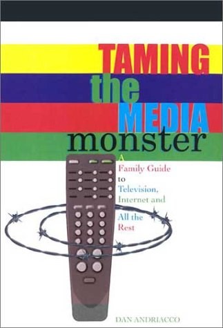 Taming the Media Monster: A Family Guide to Television, Internet, and All the Rest 9780867164657