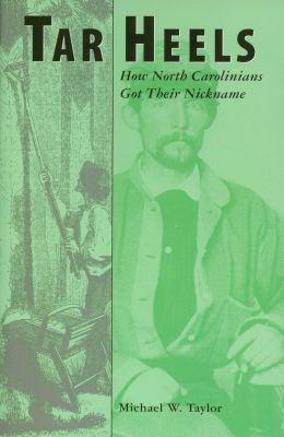 Tar Heels: How North Carolinians Got Their Nickname 9780865262881