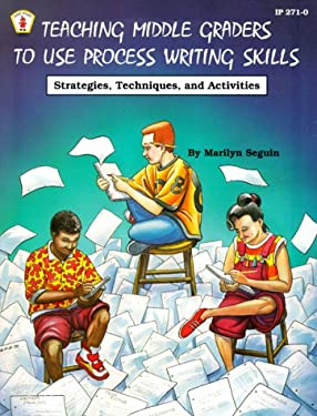 Teaching Middle Graders to Use Process Writing Skills: Strategies, Techniques, and Activities 9780865302990
