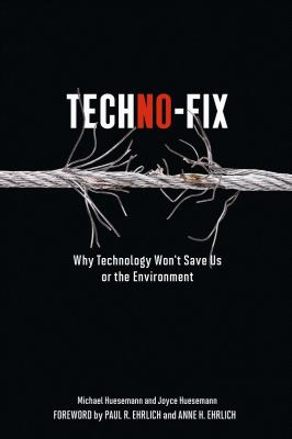 Techno-Fix: Why Technology Won't Save Us or the Environment 9780865717046