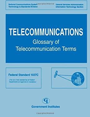 Telecommunications: Glossary of Telecommunications Terms 9780865875807