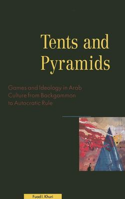 Tents and Pyramids: Games and Ideology in Arab Culture from Backgammon to Autocratic Rule 9780863563348