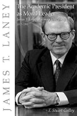 The Academic President as Moral Leader: James T. Laney at Emory University, 1977-1993 9780865547254