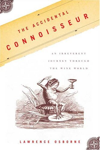 The Accidental Connoisseur: An Irreverent Journey Through the Wine World 9780865477124