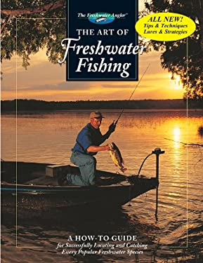 The Art of Freshwater Fishing: A How-To Guide 9780865730724